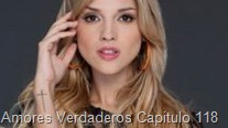 Amores Verdaderos Capitulo 118
