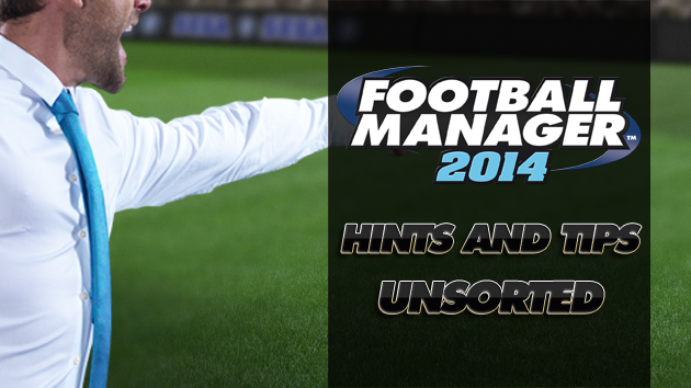 FM14 Hints and Tips - Unsorted