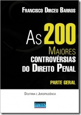 4 - As 200 Maiores Controvérsias do Direito Penal - Parte Geral - Doutrina e Jurisprudência - Francisco Dirceu Barros