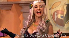 Por Ella Soy Eva Capitulo 152