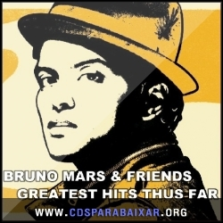 CD Bruno Mars - Bruno And Friends Greatest Hits Thus Far (2013), Baixar Cds, Download, Cds Completos