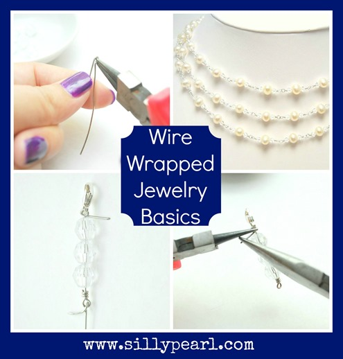 Wire Wrapped Jewelry Basics - Tutorial by The Silly Pearl