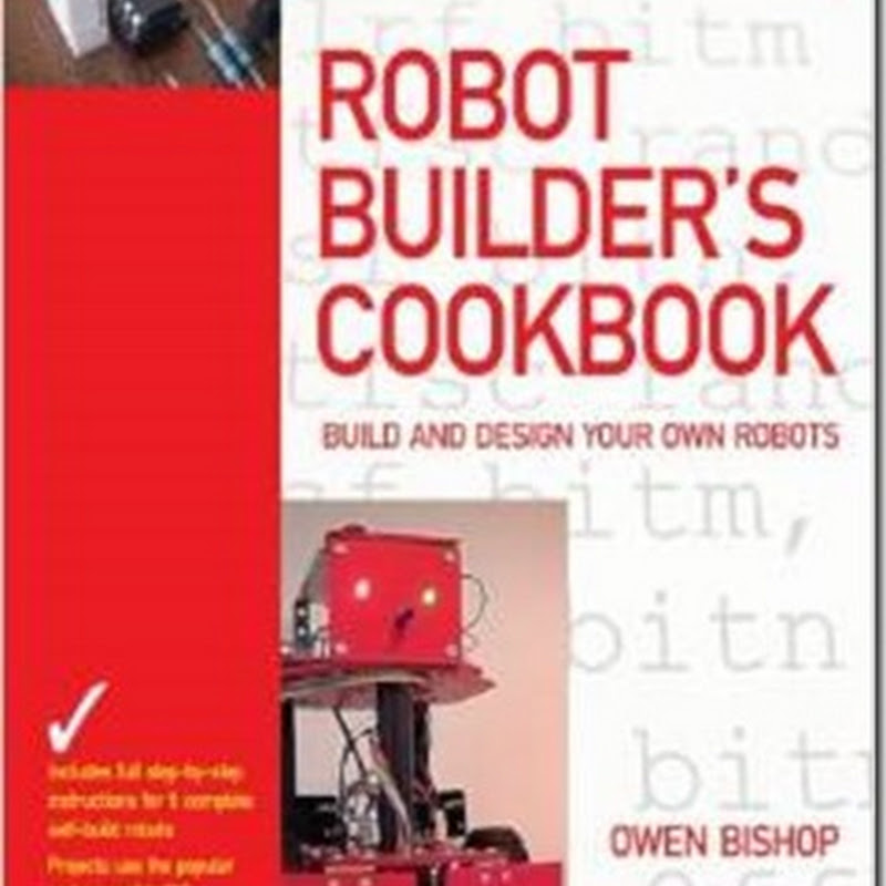 Robot Builder's Cookbook Build and Design Your Own Robots