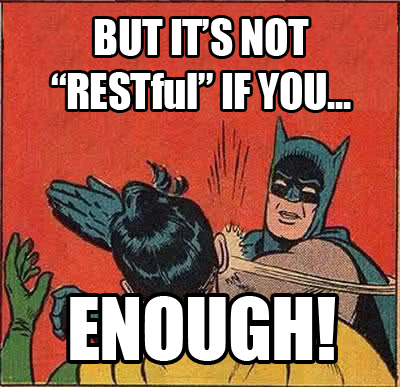 """BUT IT'S NOT """"RESTful"""" IF YOU... ENOUGH!"""