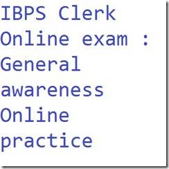 IBPS CLERK ONLINE EXAM GENERAL AWRENESS ONLINE PRACTICE