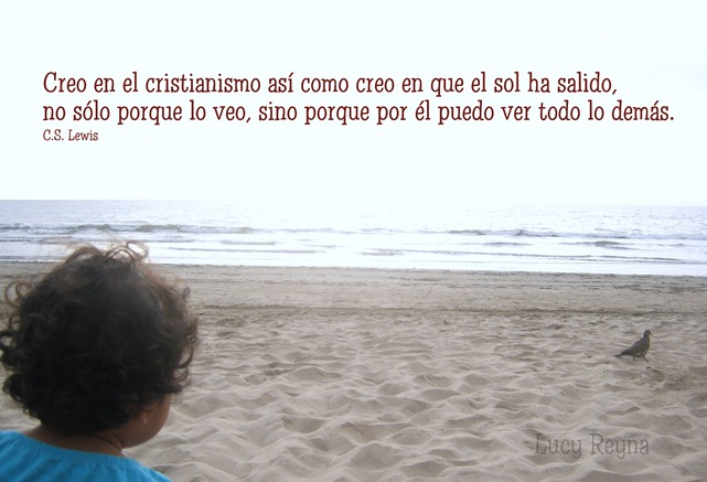 RG creo en el cristianismo así como creo que el sol ha salido. No sólo porque lo veo, sino que por él puedo ver todas las cosas. -5