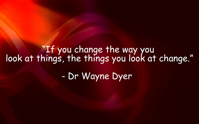 Change the Way You Look at Things Wayne Dyer Quote