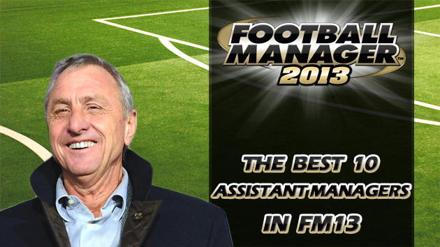 The Best 10 Assistant Managers In Football Manager 2013