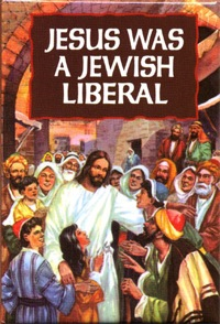Jesus Was A Jewish Liberal