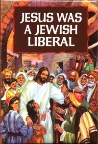 Jesus Was A Jewish Liberal