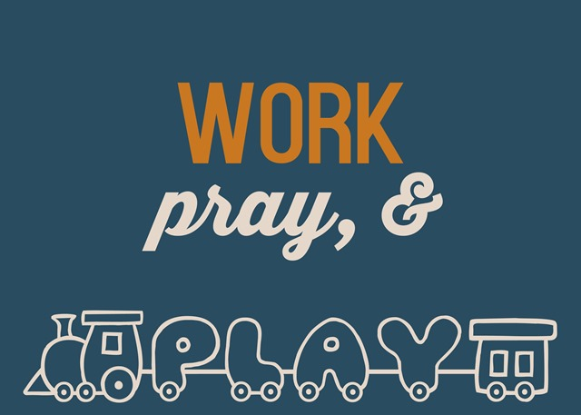 work, pray, play 04