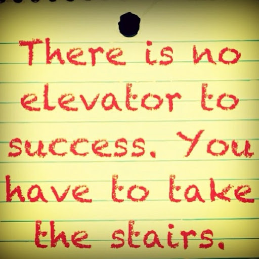 there_is_no_elevator_to_success_you_have_take_the_stairs_quote
