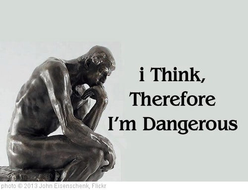 'I Think Therefore I Am Dangerous' photo (c) 2013, John Eisenschenk - license: http://creativecommons.org/licenses/by/2.0/