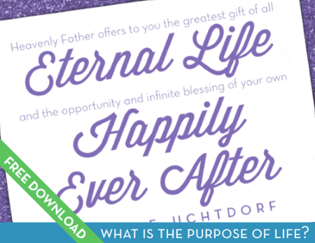 """Your Happily Ever After"" Free Download for Come Follow Me Lesson ""What is the purpose of life?"""