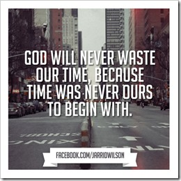 God will never waste our time