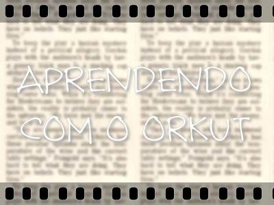APRENDENDO COM O ORKUT