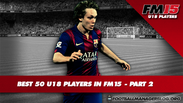 Best 50 U18 Players in FM15 - Part 2