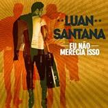 Luan Santana - Eu Não Merecia Isso