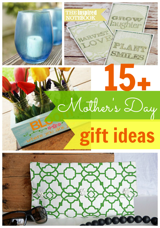 15  Mother's Day Gift Ideas at GingerSnapCrafts.com