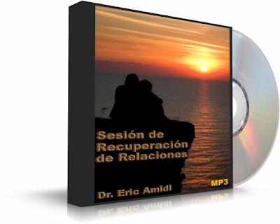 SESIÓN DE RECUPERACIÓN DE RELACIONES, Dr. Eric Amidi [ Audiolibro ] – Cómo reconquistar el amor de una persona y hacer que sus relaciones sean más felices