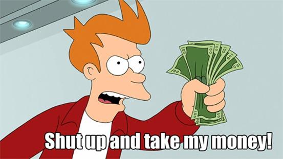 futurama-shutup-and-take-my-money
