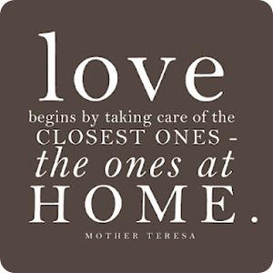 El amor comienza cuidando a los más cercanos, a los que se encuentran en tu hogar. Teresa de Calcuta