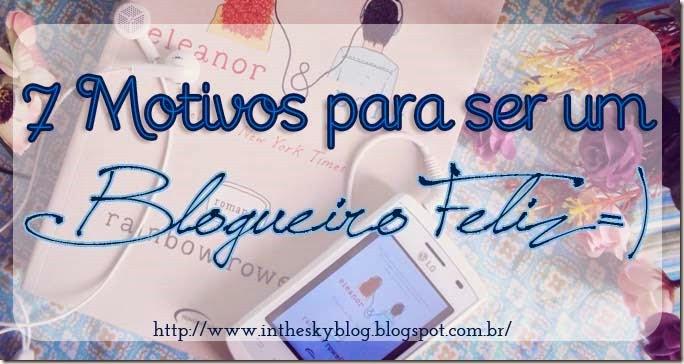 7 motivos para ser um blogueiro feliz
