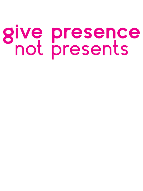 give presence - not presents