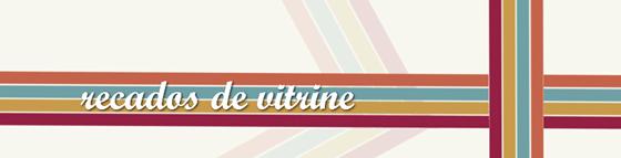 Recados de Vitrine #45 - Notas e notícias