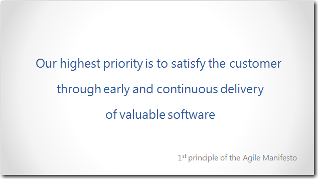 Our highest priority is to satisfy the customer through early and continuous delivery of valuable software