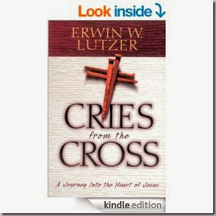 Cries from the Cross ~ A Journey Into the Heart of Jesus by Dr. Erwin Lutzer