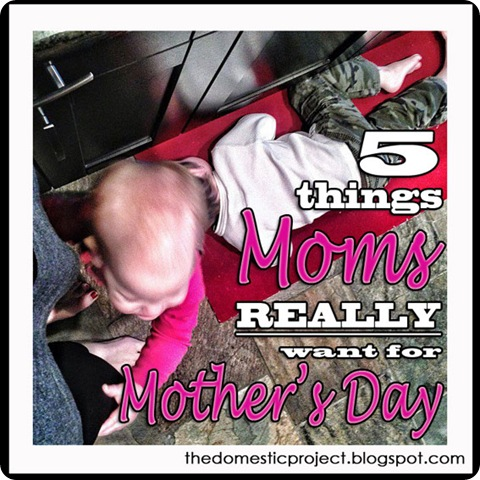 5-Things-Moms-REALLY-want-for-Mother's-Day