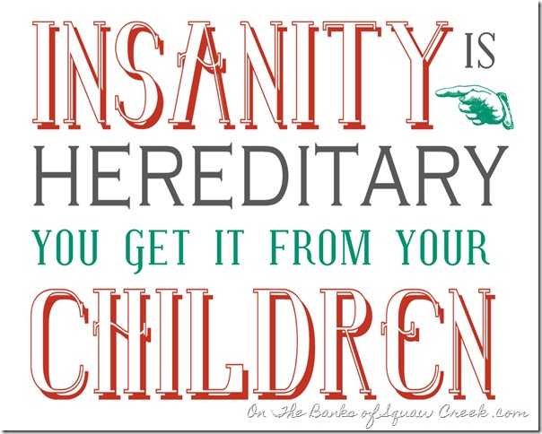 Insanity is Hereditary Free Printable