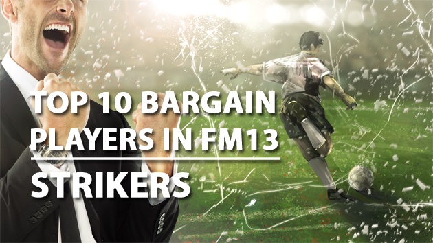Top 10 Bargain Players in FM13 Strikers