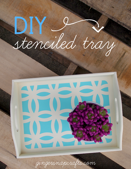 DIY Stenciled Tray with SilhouetteAmerica.com at GingerSnapCrafts.com #SilhouetteCAMEO #SilhouettePortrait #gingersnapcrafts