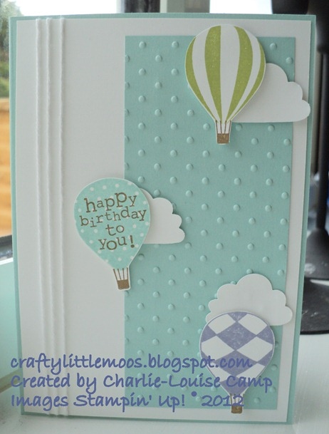 up up and away hot air balloons clouds polka dots craftylittlemoos.blogspot.com Created by Charlie-Louise Camp Images Stampin' Up! © 2012 10-05-2012 01-14-13