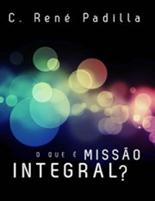 O que é missão integral? (C. René Padilla)
