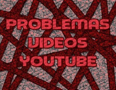 problemas vídeos youtube - imagen principal del post