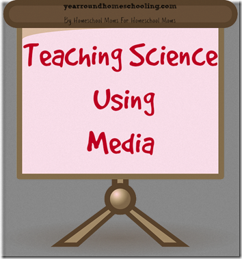 Teaching Science Using Media #science #homeschool #education