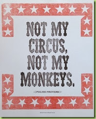 not my circus not my monkey