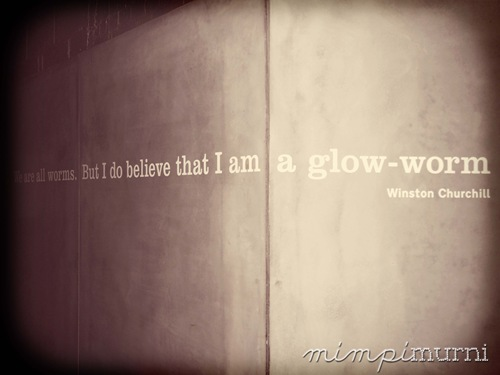 """We are all worms. But I do believe that I am a glow-worm."" My favorite Winston Churchill quote! Hehe"