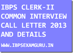 IBPS CLERK-II COMMON INTERVIEW 2013