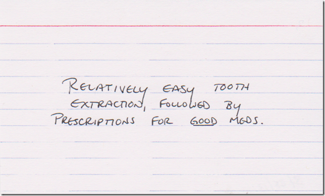 Relatively easy tooth extraction, followed by prescriptions for GOOD meds.