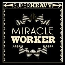 Miracle Worker – SuperHeavy