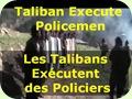 Taliban Execute Policemen ... Les Talibans Exécutent des Policiers