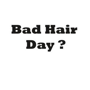 Bad Hair Day ?