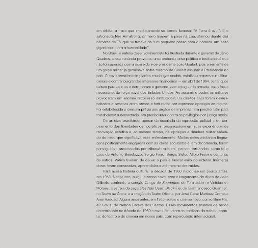 """""""Esses movimentos atuaram de modo determinante na década de 1960 e revolucionaram as poéticas da música popular, do teatro e do cinema em nosso país, com repercussão internacional.""""- texto de Fábio Magalhães"""