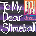 To My Dear Slimeball