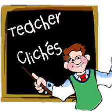 Teacher Cliches