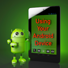 Using Your Android Device